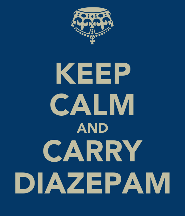 KEEP CALM AND CARRY DIAZEPAM