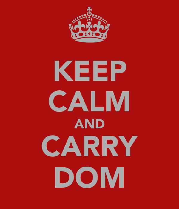 KEEP CALM AND CARRY DOM