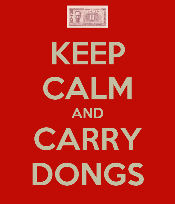 KEEP CALM AND CARRY DONGS