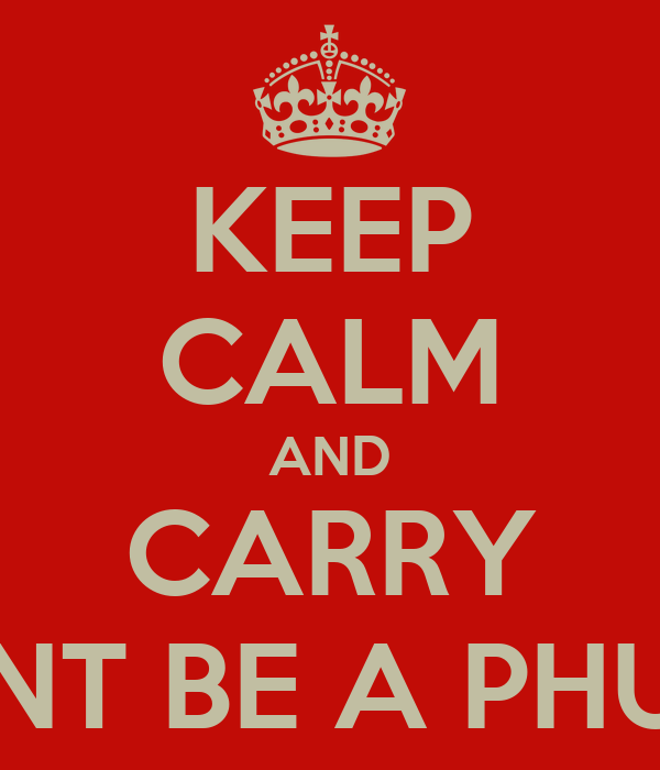 KEEP CALM AND CARRY DONT BE A PHUDU