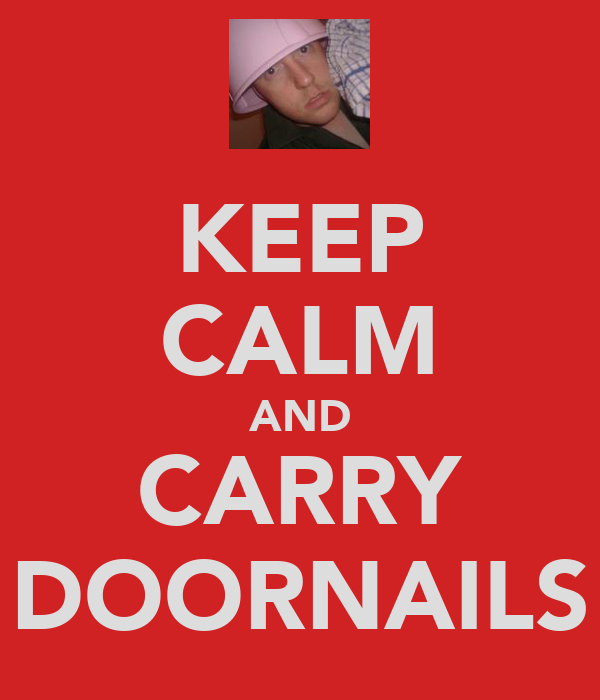 KEEP CALM AND CARRY DOORNAILS
