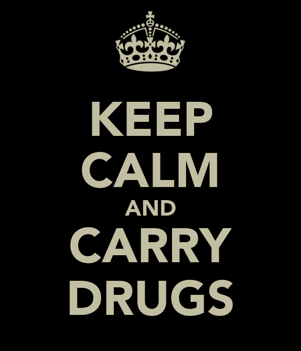 KEEP CALM AND CARRY DRUGS