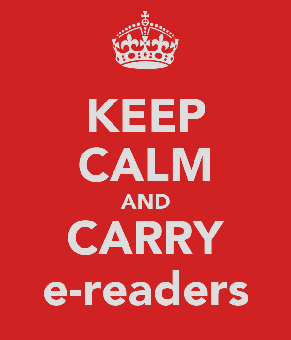KEEP CALM AND CARRY e-readers