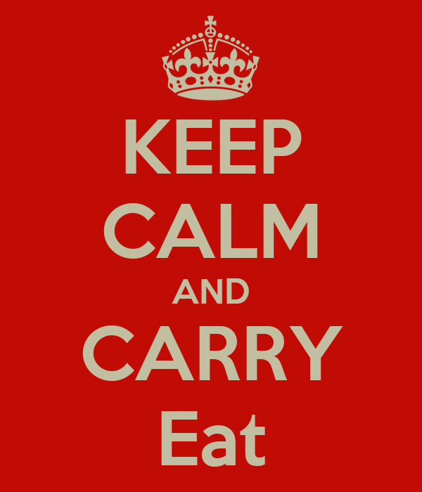 KEEP CALM AND CARRY Eat
