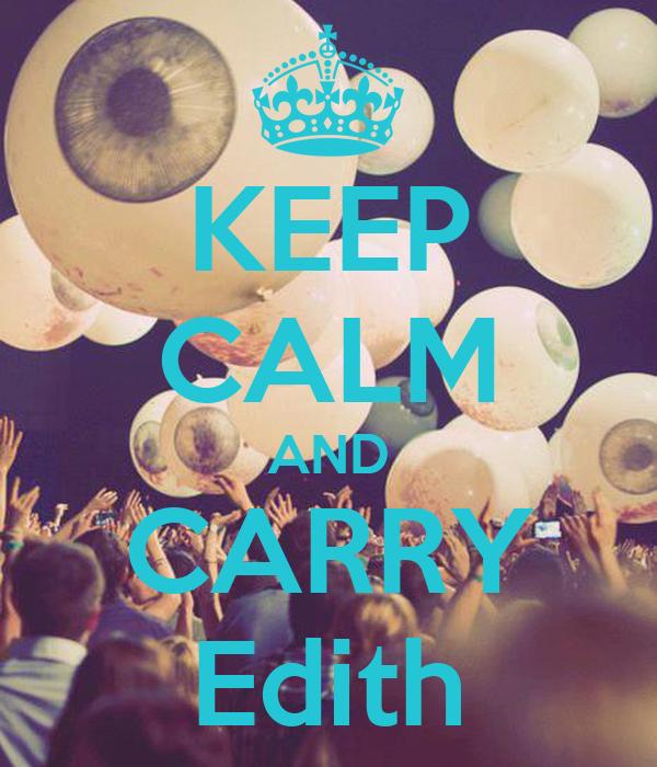 KEEP CALM AND CARRY Edith