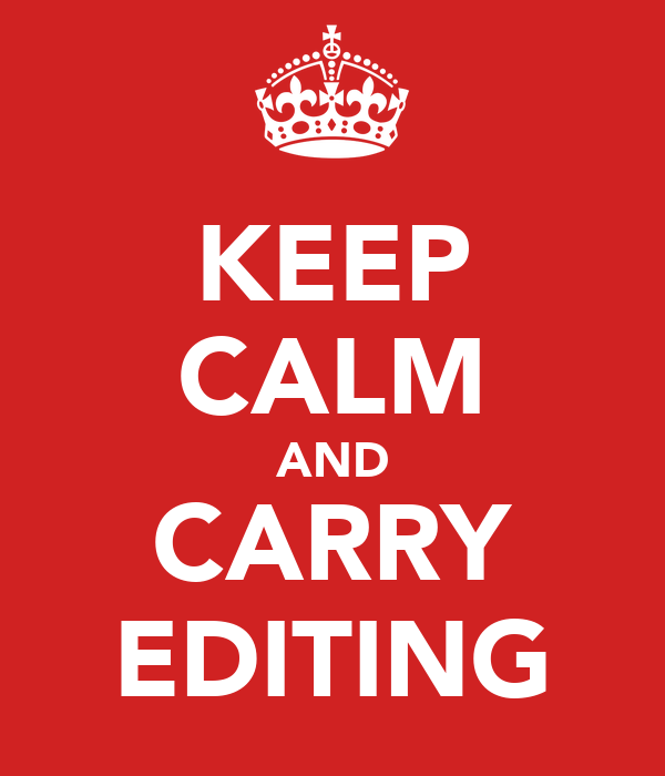 KEEP CALM AND CARRY EDITING