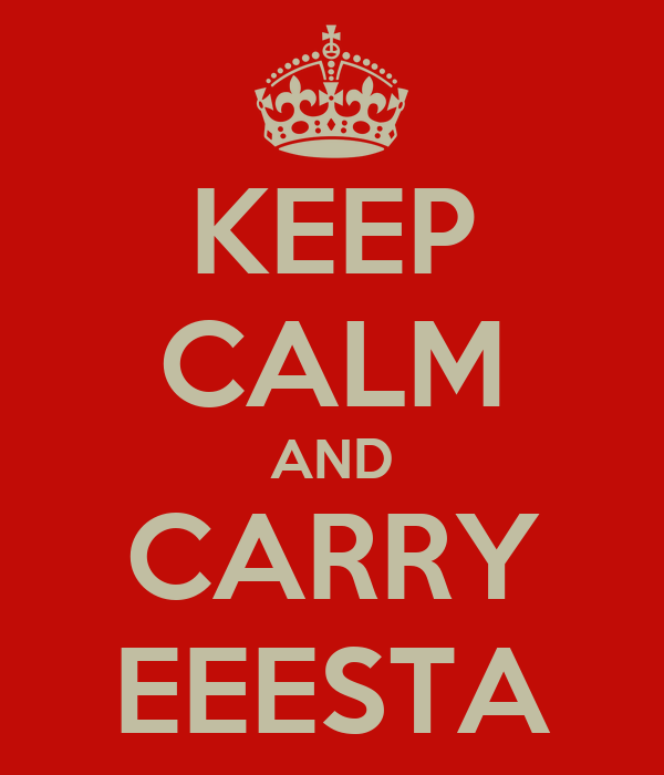 KEEP CALM AND CARRY EEESTA