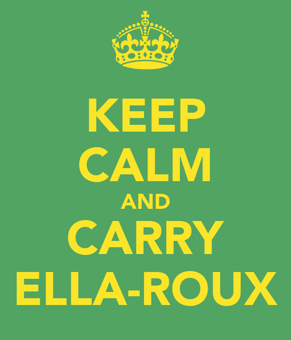 KEEP CALM AND CARRY ELLA-ROUX