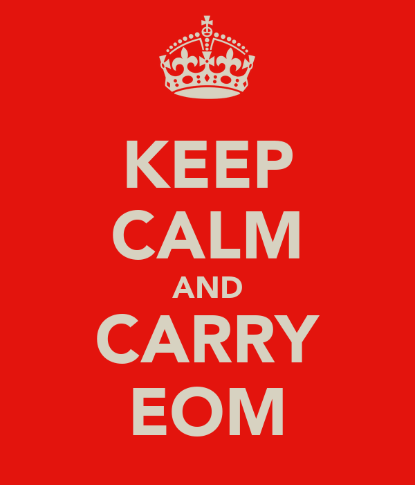 KEEP CALM AND CARRY EOM
