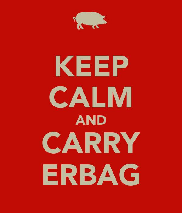 KEEP CALM AND CARRY ERBAG