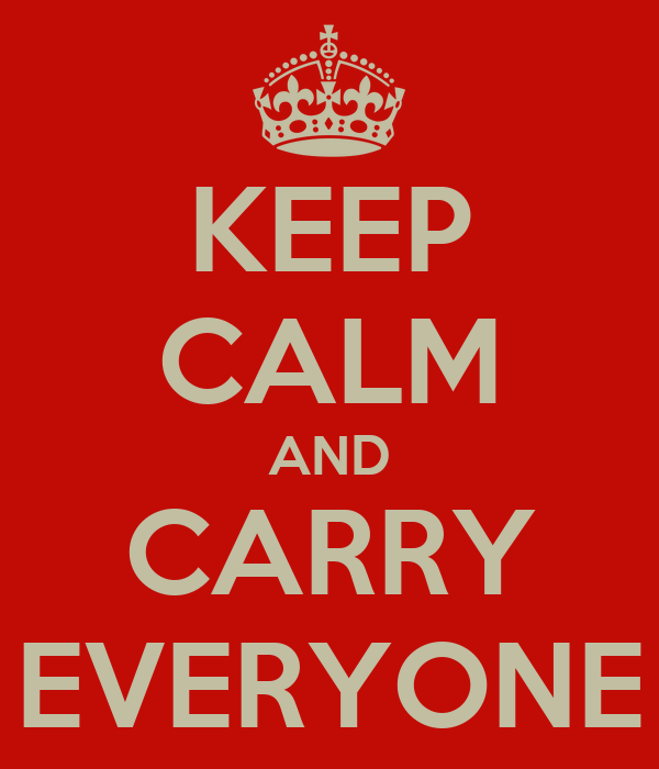 KEEP CALM AND CARRY EVERYONE