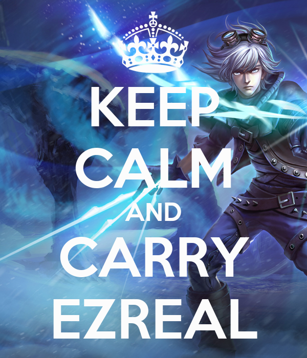 KEEP CALM AND CARRY EZREAL