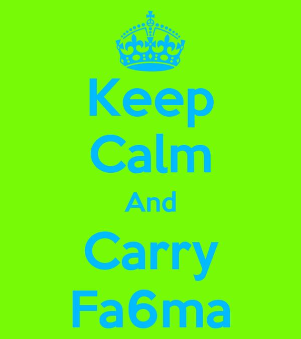 Keep Calm And Carry Fa6ma