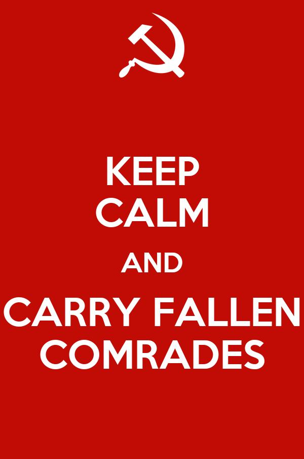 KEEP CALM AND CARRY FALLEN COMRADES