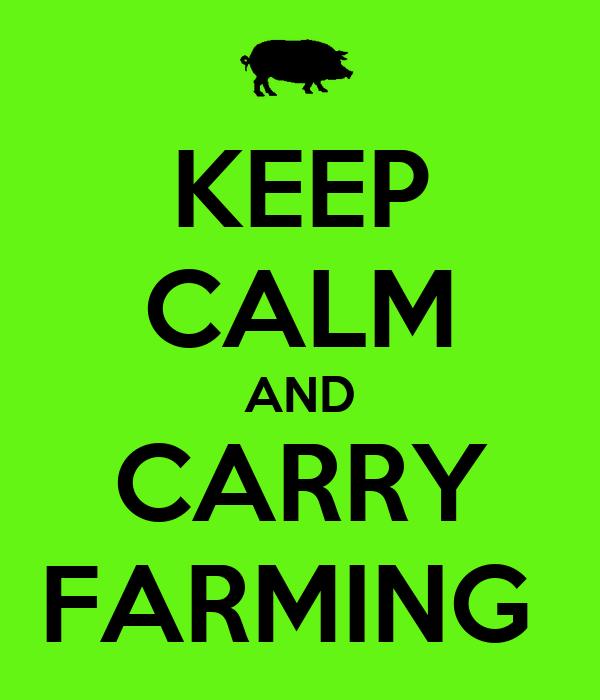 KEEP CALM AND CARRY FARMING