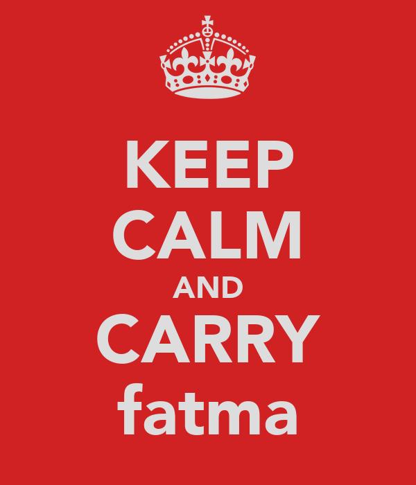 KEEP CALM AND CARRY fatma