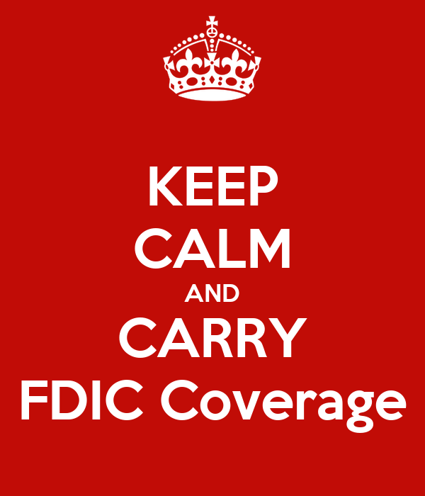 KEEP CALM AND CARRY FDIC Coverage