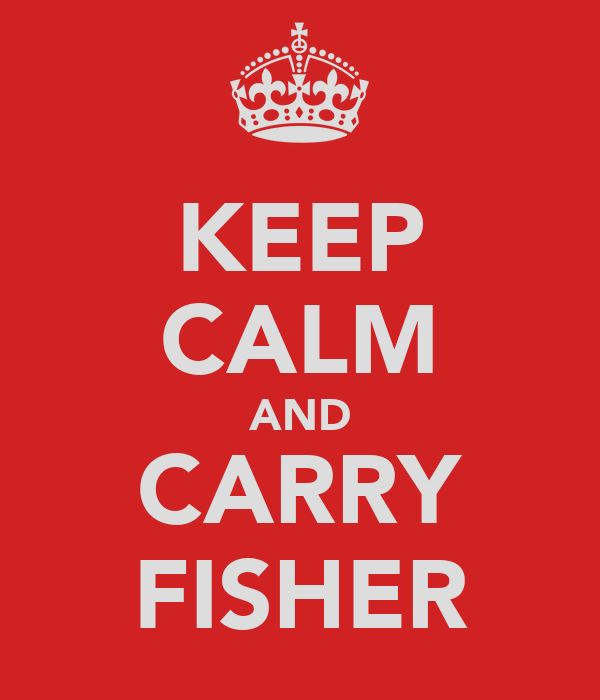 KEEP CALM AND CARRY FISHER
