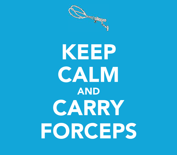 KEEP CALM AND CARRY FORCEPS