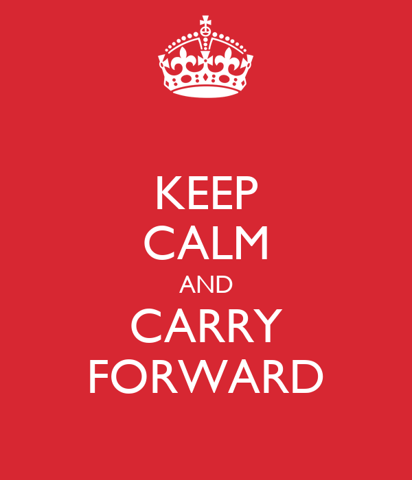 KEEP CALM AND CARRY FORWARD