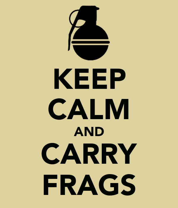 KEEP CALM AND CARRY FRAGS