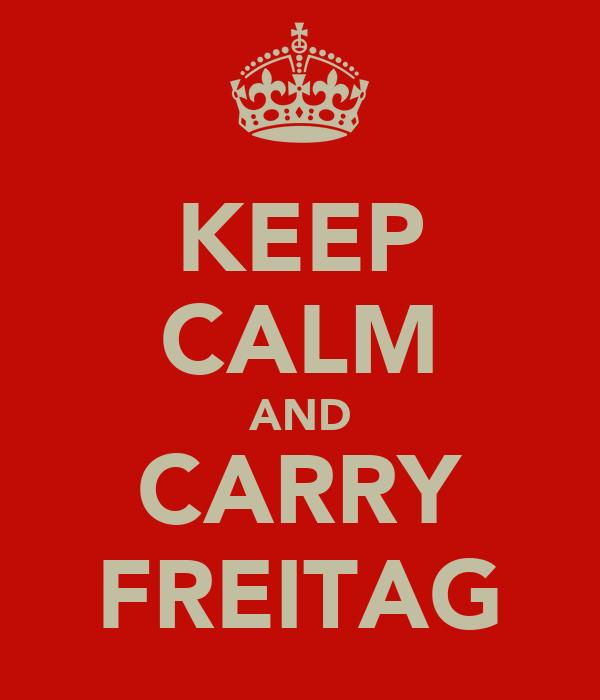 KEEP CALM AND CARRY FREITAG