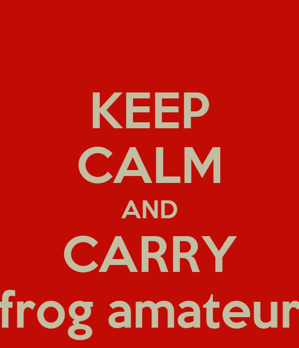 KEEP CALM AND CARRY frog amateur
