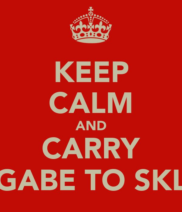 KEEP CALM AND CARRY GABE TO SKL