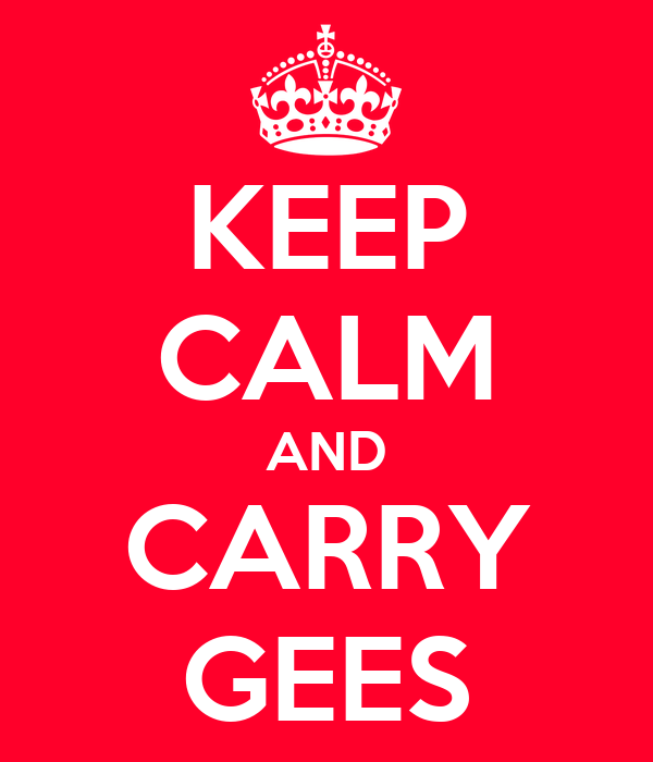 KEEP CALM AND CARRY GEES