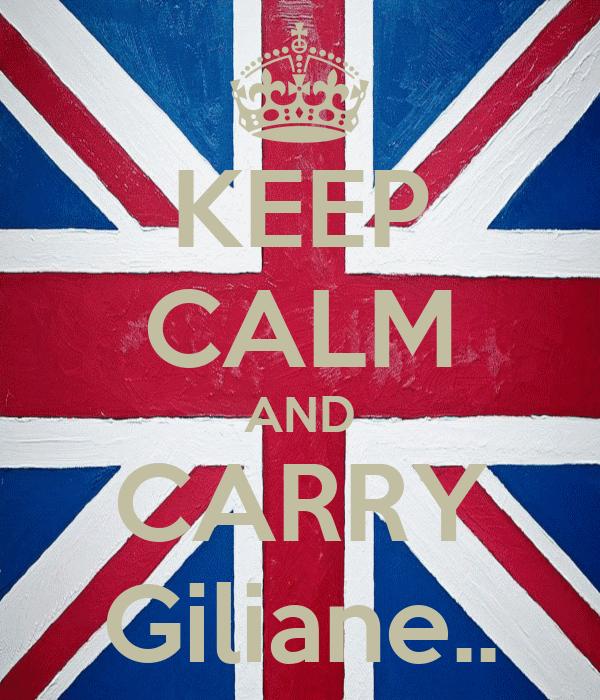 KEEP CALM AND CARRY Giliane..