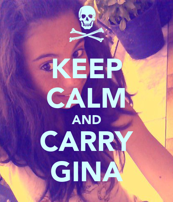 KEEP CALM AND CARRY GINA