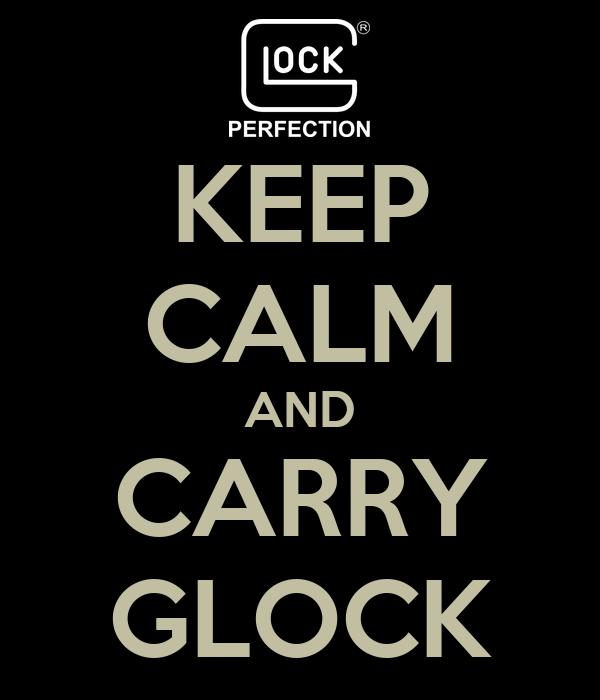 KEEP CALM AND CARRY GLOCK