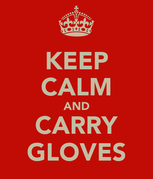 KEEP CALM AND CARRY GLOVES