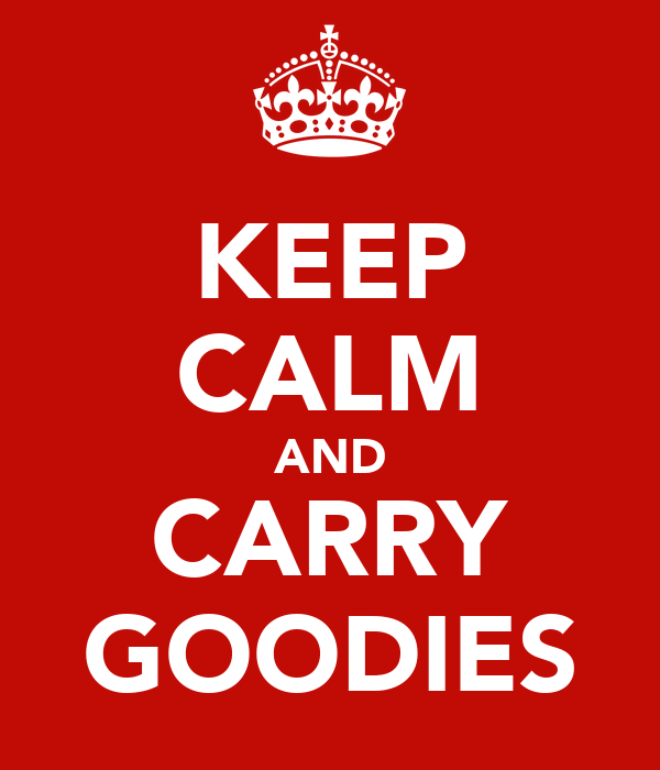 KEEP CALM AND CARRY GOODIES