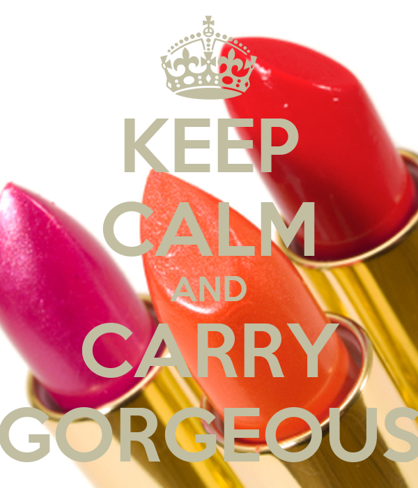 KEEP CALM AND CARRY GORGEOUS