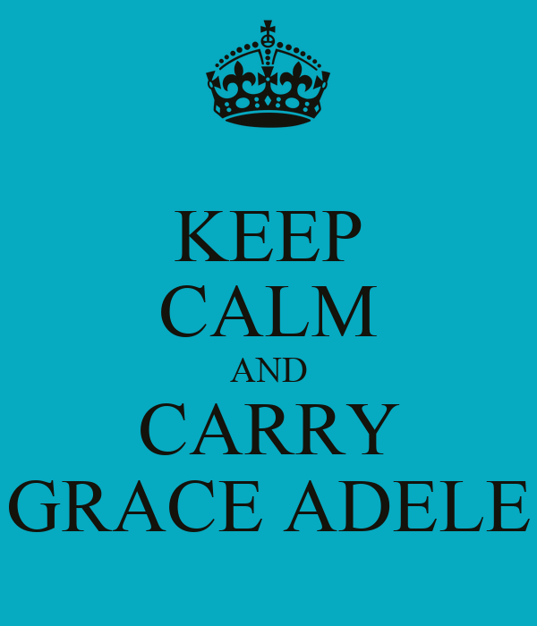 KEEP CALM AND CARRY GRACE ADELE