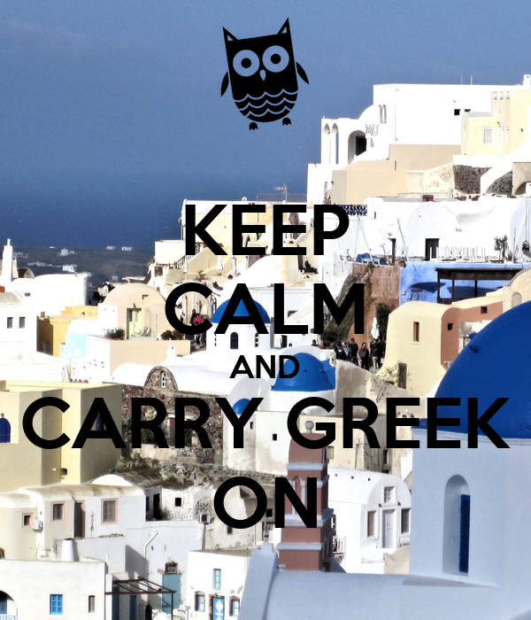 KEEP CALM AND CARRY GREEK ON