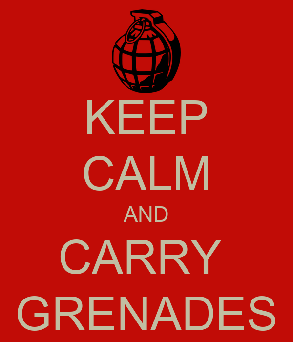 KEEP CALM AND CARRY  GRENADES