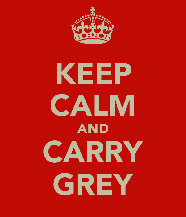 KEEP CALM AND CARRY GREY