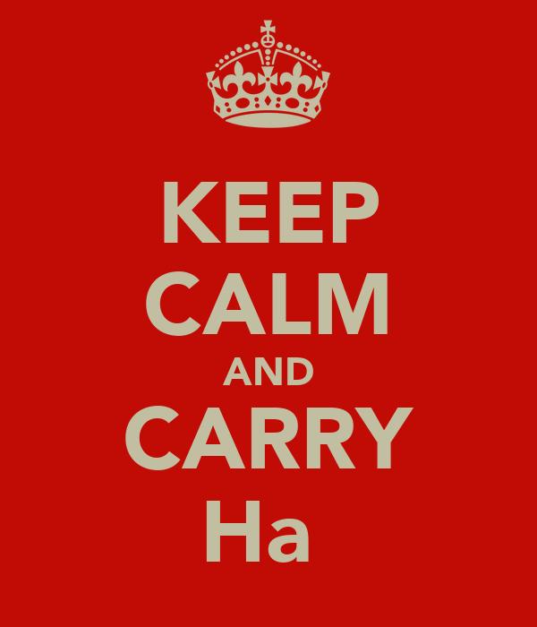 KEEP CALM AND CARRY Ha