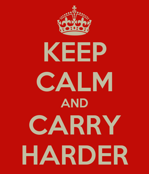 KEEP CALM AND CARRY HARDER
