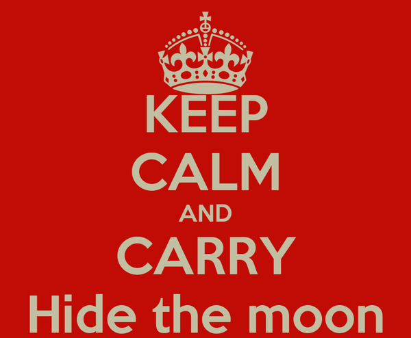 KEEP CALM AND CARRY Hide the moon