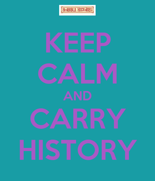 KEEP CALM AND CARRY HISTORY