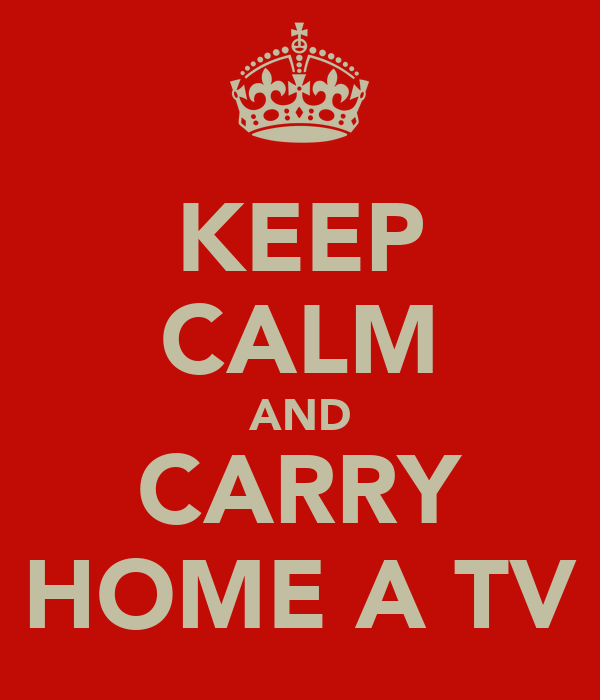 KEEP CALM AND CARRY HOME A TV