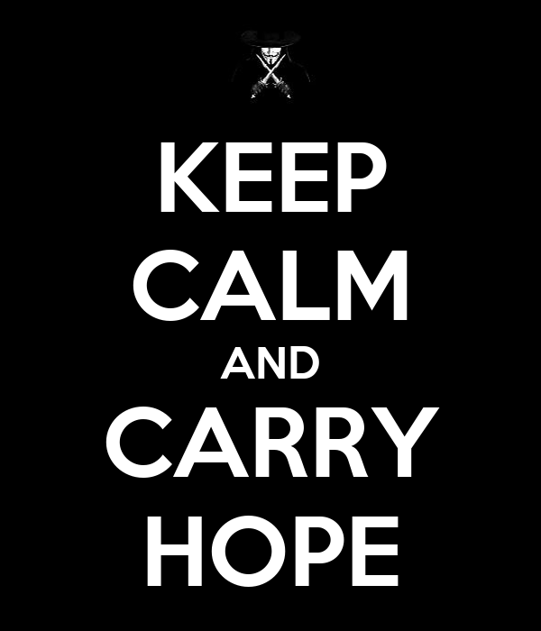 KEEP CALM AND CARRY HOPE