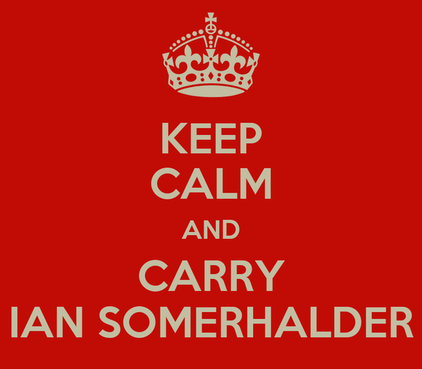 KEEP CALM AND CARRY IAN SOMERHALDER