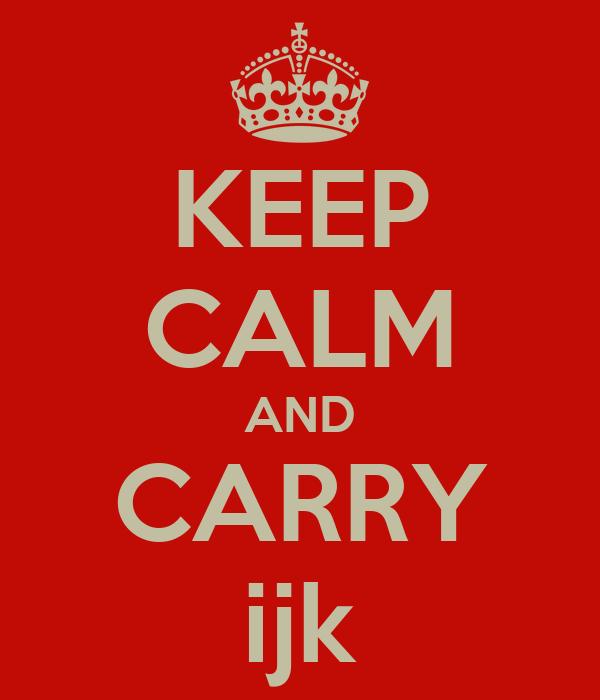 KEEP CALM AND CARRY ijk