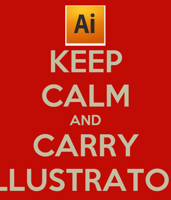 KEEP CALM AND CARRY ILLUSTRATOR