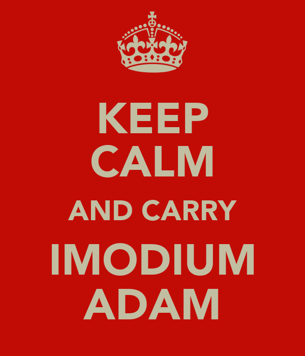 KEEP CALM AND CARRY IMODIUM ADAM