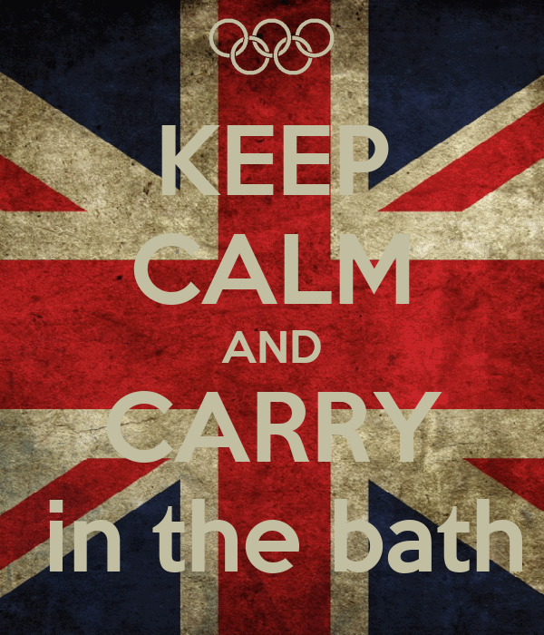 KEEP CALM AND CARRY  in the bath